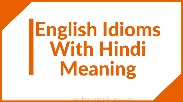 English Idioms With Hindi Meaning