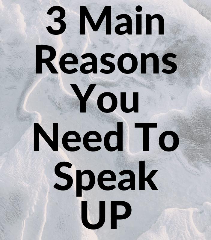 3 reasons to speak up