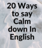 20 ways to say calm down