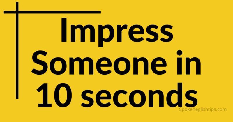 impress in 10 second